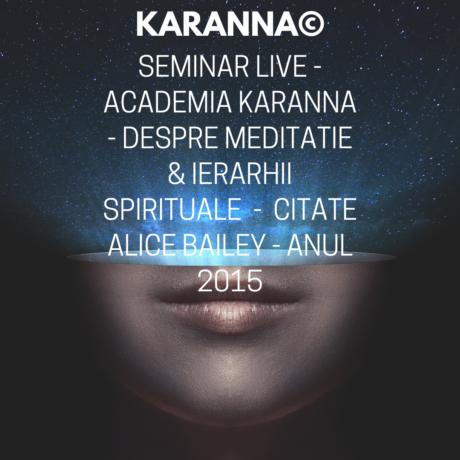 Gratuit! Puteti Urmari Acum Un Seminar Live Inregistrat - Karanna Academy - Despre Meditatie &Amp; Ierarhii Spirituale - Citate Alice Bailey - Anul 2015